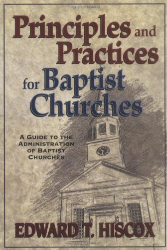 Principles and Practices for Baptist Churches A Guide to the Administration of Baptist Churches Reprint edition cover