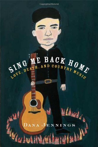 Sing Me Back Home Love, Death, and Country Music  2008 9780865479609 Front Cover