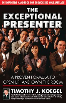 Exceptional Presenter : The Definitive Handbook for Showcasing Your Message  2002 9780972050609 Front Cover
