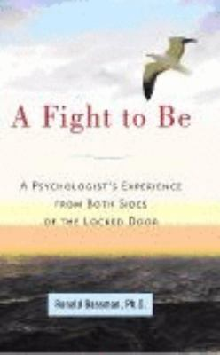 Fight to Be : A Psychologist's Experience from Both Sides of the Locked Door N/A edition cover