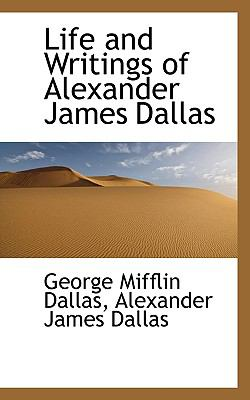 Life and Writings of Alexander James Dallas N/A 9781115302609 Front Cover