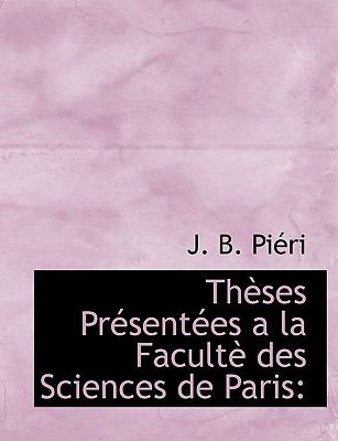 Theses Presentees a la Faculte des Sciences de Paris  N/A 9781115443609 Front Cover