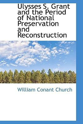Ulysses S Grant and the Period of National Preservation and Reconstruction  N/A 9781116628609 Front Cover
