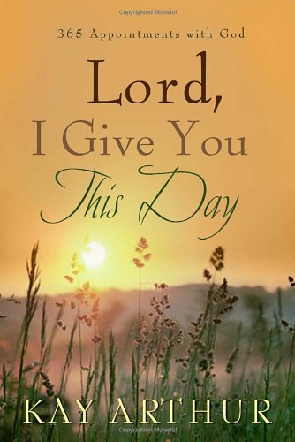 Lord, I Give You This Day 366 Appointments with God  2006 9781400071609 Front Cover