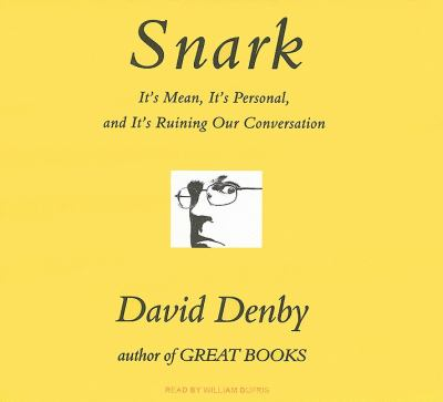 Snark: It's Mean, it's Personal, and it's Ruining Our Conversation: Library Edition  2009 9781400141609 Front Cover