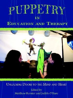 Puppetry in Education and Therapy Unlocking Doors to the Mind and Heart  2005 9781420884609 Front Cover