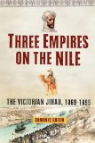 Three Empires on the Nile The Victorian Jihad, 1869-1899 N/A 9781451631609 Front Cover