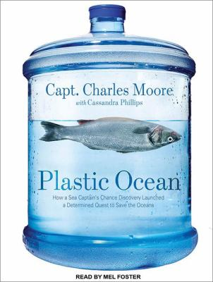 Plastic Ocean: How a Sea Captain's Chance Discovery Launched a Determined Quest to Save the Oceans Library Edition  2011 edition cover