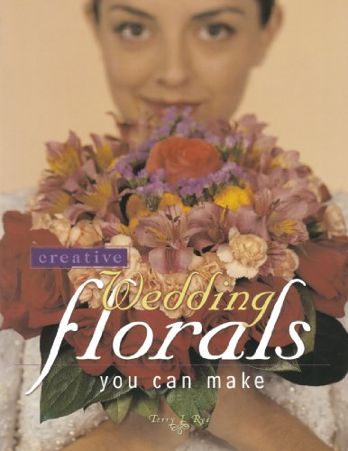 Creative Wedding Florals You Can Make   2000 9781558705609 Front Cover