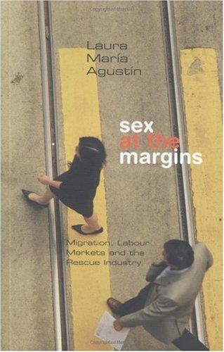 Sex at the Margins Migration, Labour Markets and the Rescue Industry  2007 edition cover