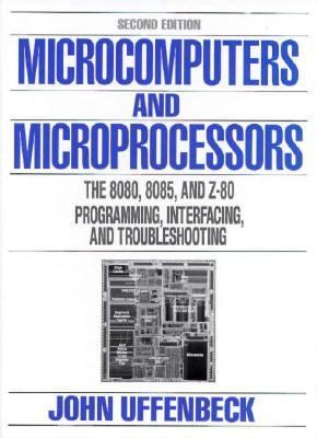 Microcomputers and Microprocessors The 8080, 8085 and Z-80 Programming, Interfacing and Troubleshooting 2nd 1991 edition cover