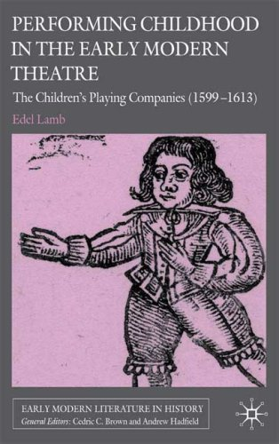 Performing Childhood in the Early Modern Theatre The Children's Playing Companies (1599-1613)  2009 9780230202610 Front Cover