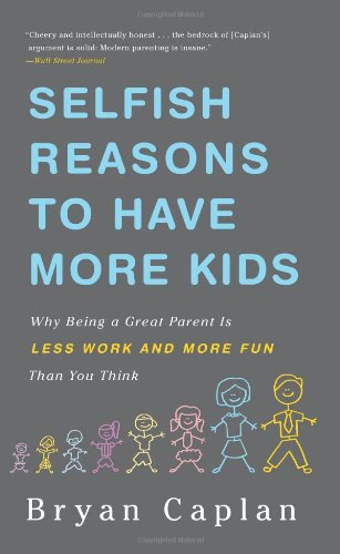Selfish Reasons to Have More Kids Why Being a Great Parent Is Less Work and More Fun Than You Think N/A edition cover