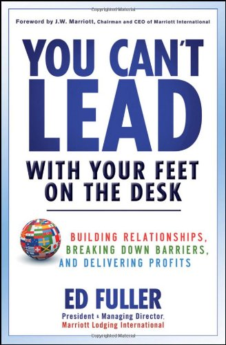 You Can't Lead with Your Feet on the Desk Building Relationships, Breaking down Barriers, and Delivering Profits  2011 edition cover