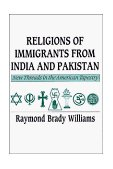 Religions of Immigrants from India and Pakistan New Threads in the American Tapestry  1988 9780521359610 Front Cover