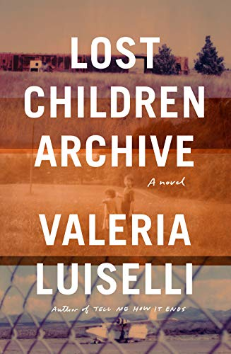 Lost Children Archive A Novel  2019 9780525520610 Front Cover