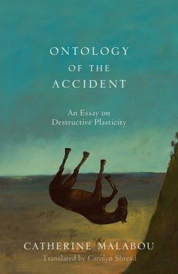 Ontology of the Accident An Essay on Destructive Plasticity  2012 edition cover