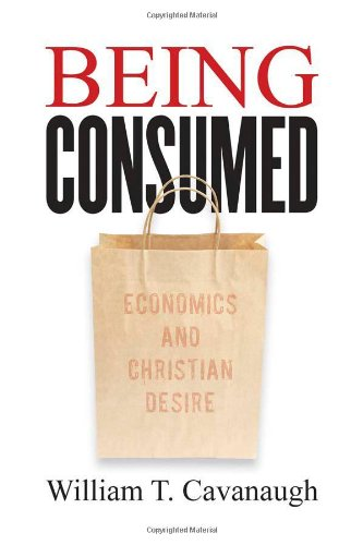 Being Consumed Economics and Christian Desire  2008 edition cover