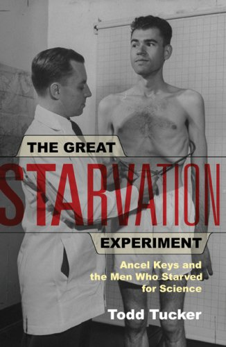 Great Starvation Experiment Ancel Keys and the Men Who Starved for Science  2007 edition cover