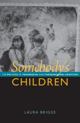 Somebody's Children The Politics of Transracial and Transnational Adoption  2012 edition cover