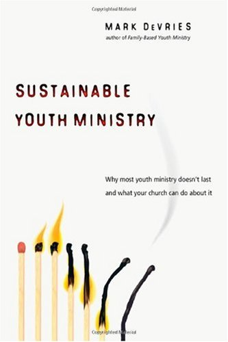 Sustainable Youth Ministry Why Most Youth Ministry Doesn't Last and What Your Church Can Do about It  2008 edition cover