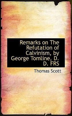 Remarks on the Refutation of Calvinism, by George Tomline, D D Frs N/A 9781115391610 Front Cover