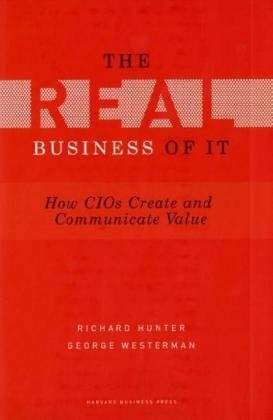 Real Business of IT How CIOs Create and Communicate Value  2009 edition cover