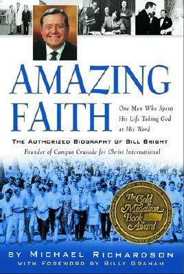 Amazing Faith The Authorized Biography of Bill Bright, Founder of Campus Crusade for Christ N/A 9781578565610 Front Cover