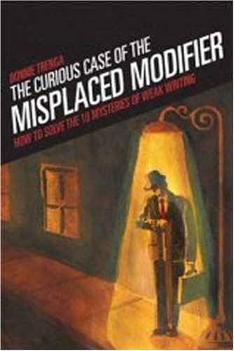 Curious Case of the Misplaced Modifier How to Solve the Mysteries of Weak Writing  2008 edition cover
