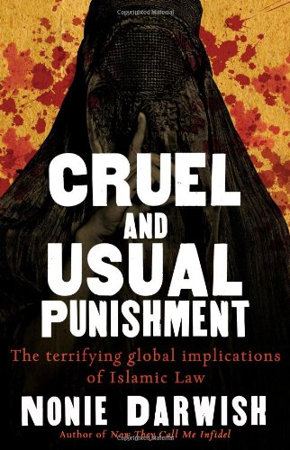 Cruel and Usual Punishment The Terrifying Global Implications of Islamic Law  2009 9781595551610 Front Cover