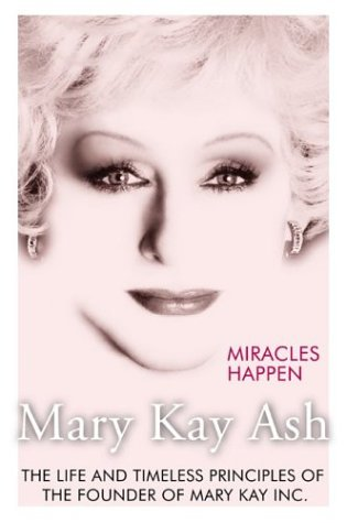 Miracles Happen The Life and Timeless Principles of the Founder of Mary Kay, Inc.  2003 edition cover