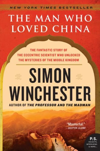Man Who Loved China The Fantastic Story of the Eccentric Scientist Who Unlocked the Mysteries of the Middle Kingdom N/A edition cover