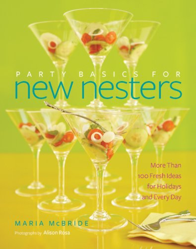 Party Basics for New Nesters More Than 100 Fresh Ideas for Holidays and Every Day  2008 9780061142611 Front Cover