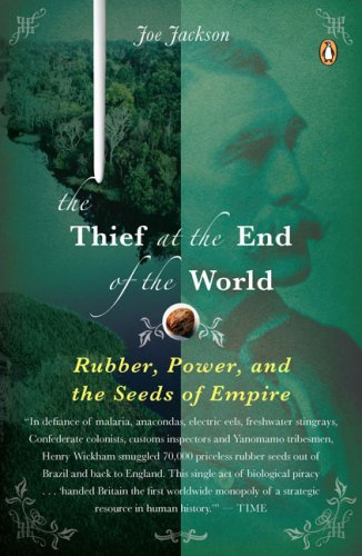 Thief at the End of the World Rubber, Power, and the Seeds of Empire N/A 9780143114611 Front Cover
