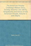 American People Creating a Nation and a Society, Volume 1 (to 1877), VangoBooks and Voices of the American People, Volume 1 with MyHistoryKit  2009 9780205740611 Front Cover