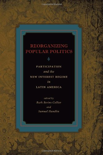 Reorganizing Popular Politics Participation and the New Interest Regime in Latin America  2009 edition cover