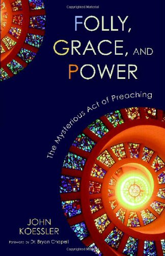 Folly, Grace, and Power The Mysterious Act of Preaching  2011 edition cover