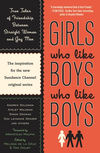 Girls Who Like Boys Who Like Boys True Tales of Friendship Between Straight Women and Gay Men N/A 9780452289611 Front Cover