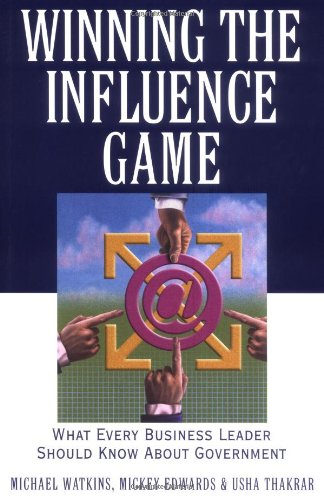 Winning the Influence Game What Every Business Leader Should Know about Government  2001 9780471383611 Front Cover