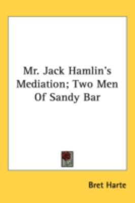 Mr Jack Hamlin's Mediation; Two Men of Sandy Bar  N/A 9780548559611 Front Cover