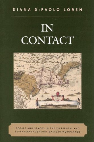 In Contact Bodies and Spaces in the Sixteenth- and Seventeenth-Century Eastern Woodlands  2008 edition cover