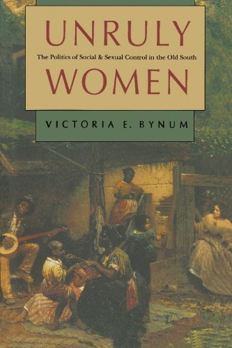 Unruly Women The Politics of Social and Sexual Control in the Old South  1992 edition cover