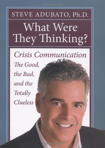 What Were They Thinking? Crisis Communication - The Good, the Bad, and the Totally Clueless  2008 edition cover
