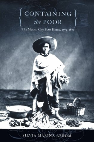 Containing the Poor The Mexico City Poor House, 1774-1871  2000 edition cover