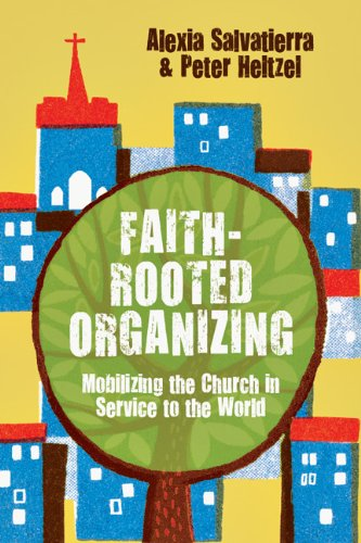 Faith-Rooted Organizing Mobilizing the Church in Service to the World  2014 edition cover