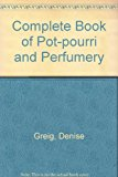 Complete Book of Potpourri and Perfumery N/A 9780864174611 Front Cover
