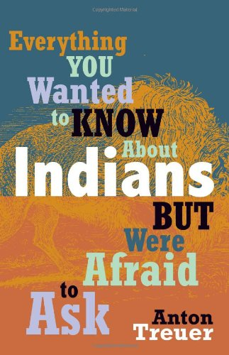 Everything You Wanted to Know about Indians but Were Afraid to Ask   2012 9780873518611 Front Cover