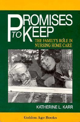 Promises to Keep The Family's Role in Nursing Home Care N/A 9780879756611 Front Cover