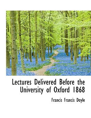 Lectures Delivered Before the University of Oxford 1868  N/A 9781116652611 Front Cover