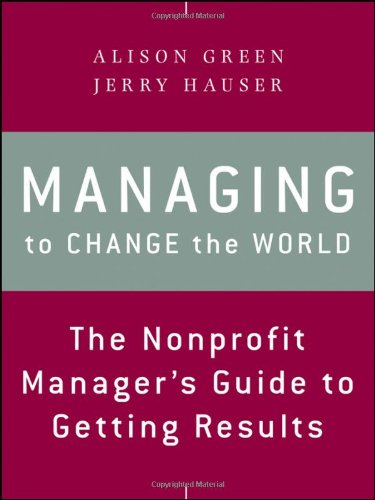 Managing to Change the World The Nonprofit Manager's Guide to Getting Results 2nd 2012 edition cover